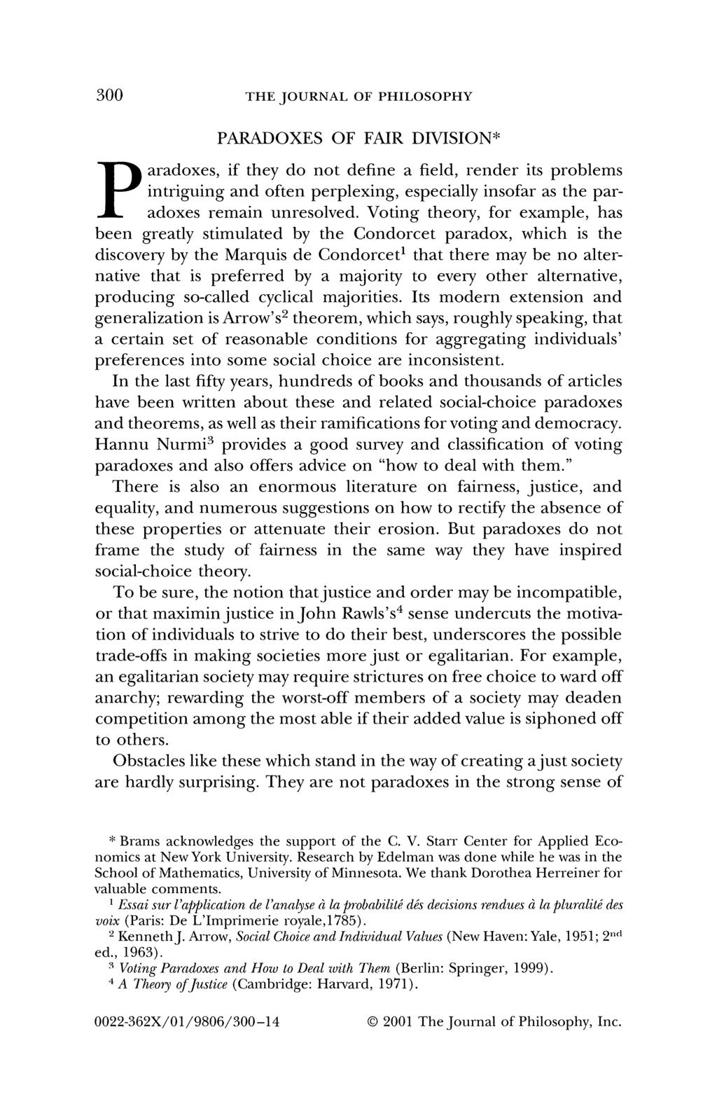 300 THE JOURNAL OF PHILOSOPHY PARADOXES OF FAIR DIVISION* P aradoxes, if they do not define a field, render its problems intriguing and often perplexing, especially insofar as the paradoxes remain