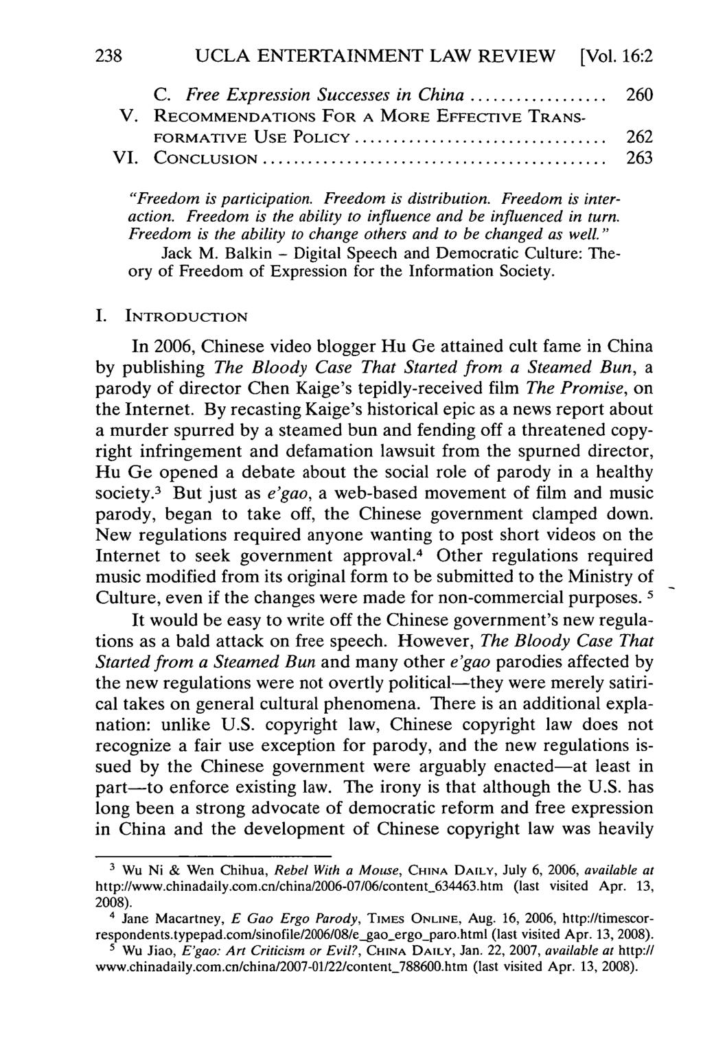 UCLA ENTERTAINMENT LAW REVIEW [Vol. 16:2 C. Free Expression Successes in China... 260 V. RECOMMENDATIONS FOR A MORE EFFECTIVE TRANS- FORMATIVE USE POLICY... 262 V I. CONCLUSION.