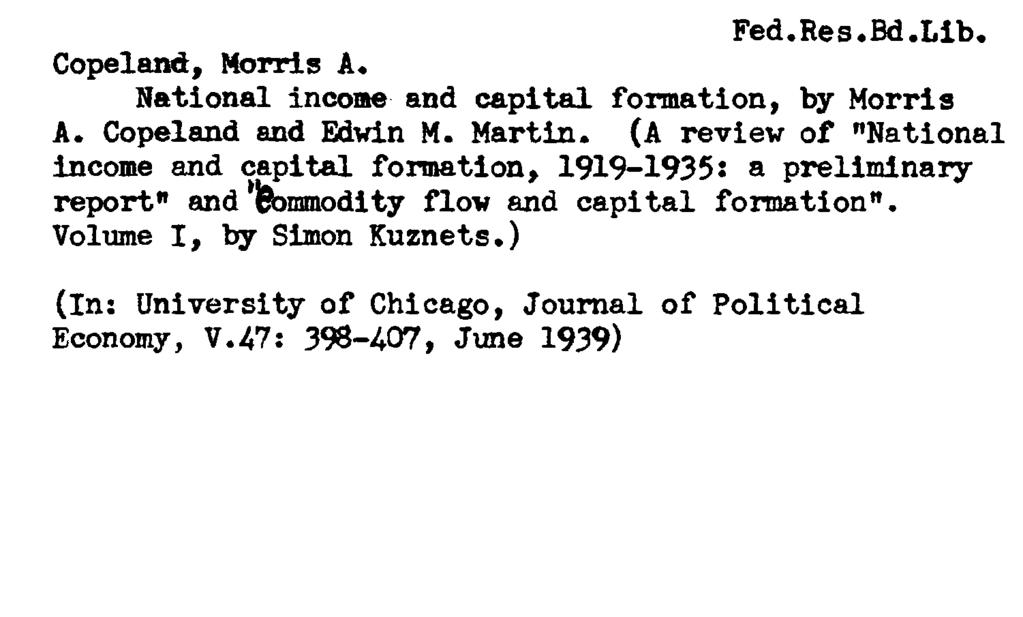 Fed.Res.Bd.Lib. Copeland:, Morris A«National income and capital formation, by Morris A» Copeland and Edwin M.