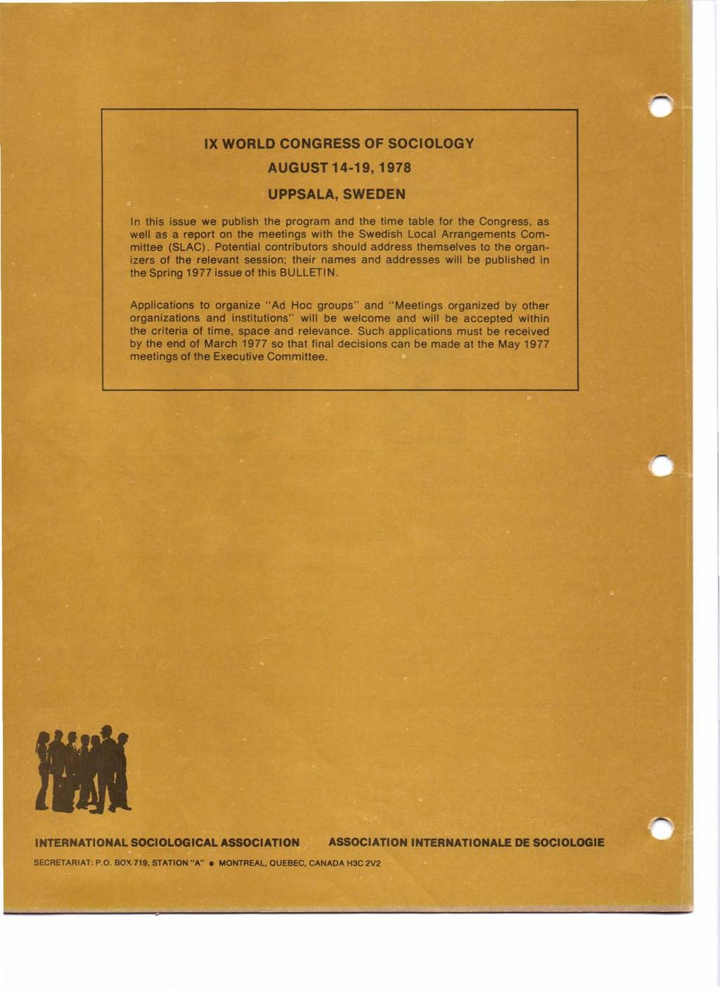 IX WORLD CONGRESS OF SOCIOLOGY AUGUST 14-19,1978 UPPSALA, SWEDEN In this issue we publish the program and the time table for the Congress, as well as a report on the meetings with the Swedish Local