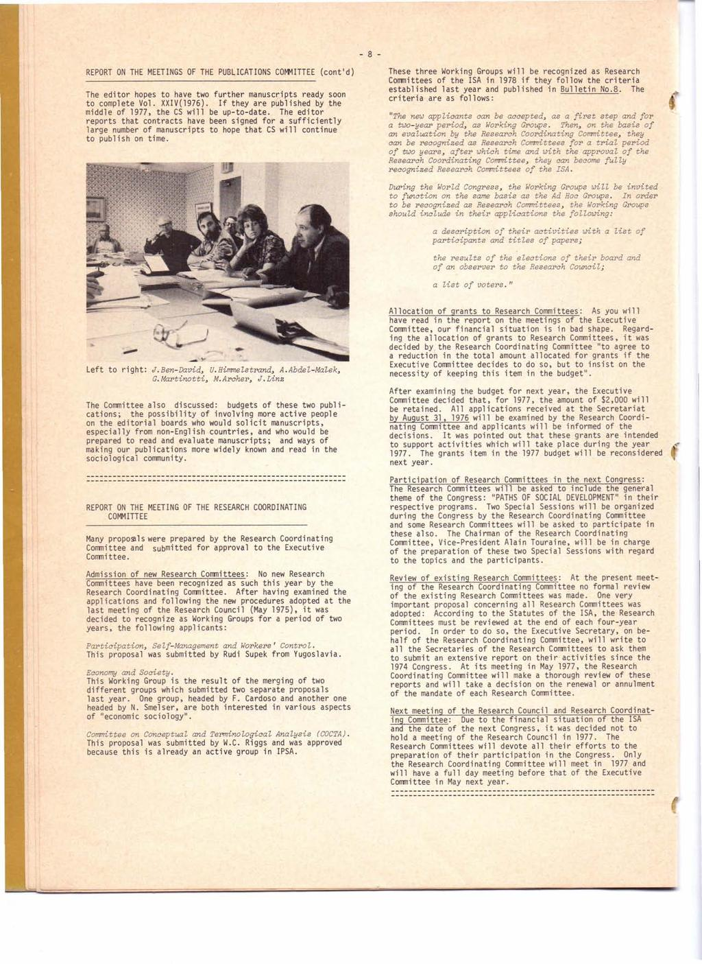 - 8 - REPORT ON THE MEETINGS OF THE PUBLICATIONS COMMITTEE (cont'd) The editor hopes to have two further manuscripts ready soon to complete Vol. XXIV(1976).