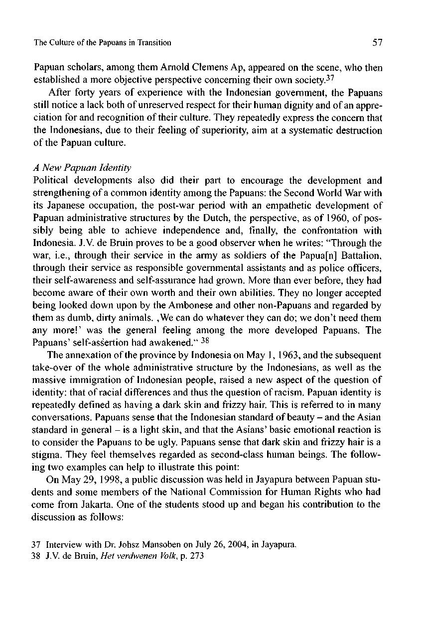 The Culture of the Papuans in Transition 57 Papuan scholars, among them Arnold Clemens Ap, appeared on the scène, who then established a more objective perspective concerning their own society.