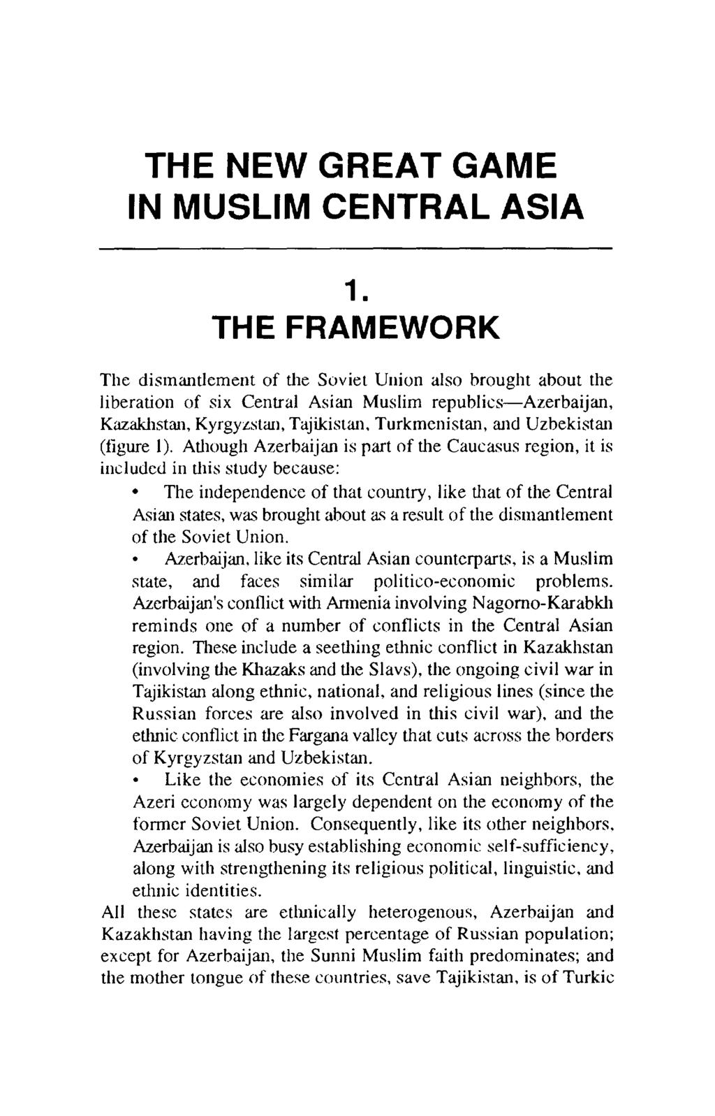 THE NEW GREAT GAME IN MUSLIM CENTRAL ASIA THE FRAMEWORK The dismantlement of the Soviet Union also brought about the liberation of six Central Asian Muslim republics--azerbaijan, Kazakhstan,