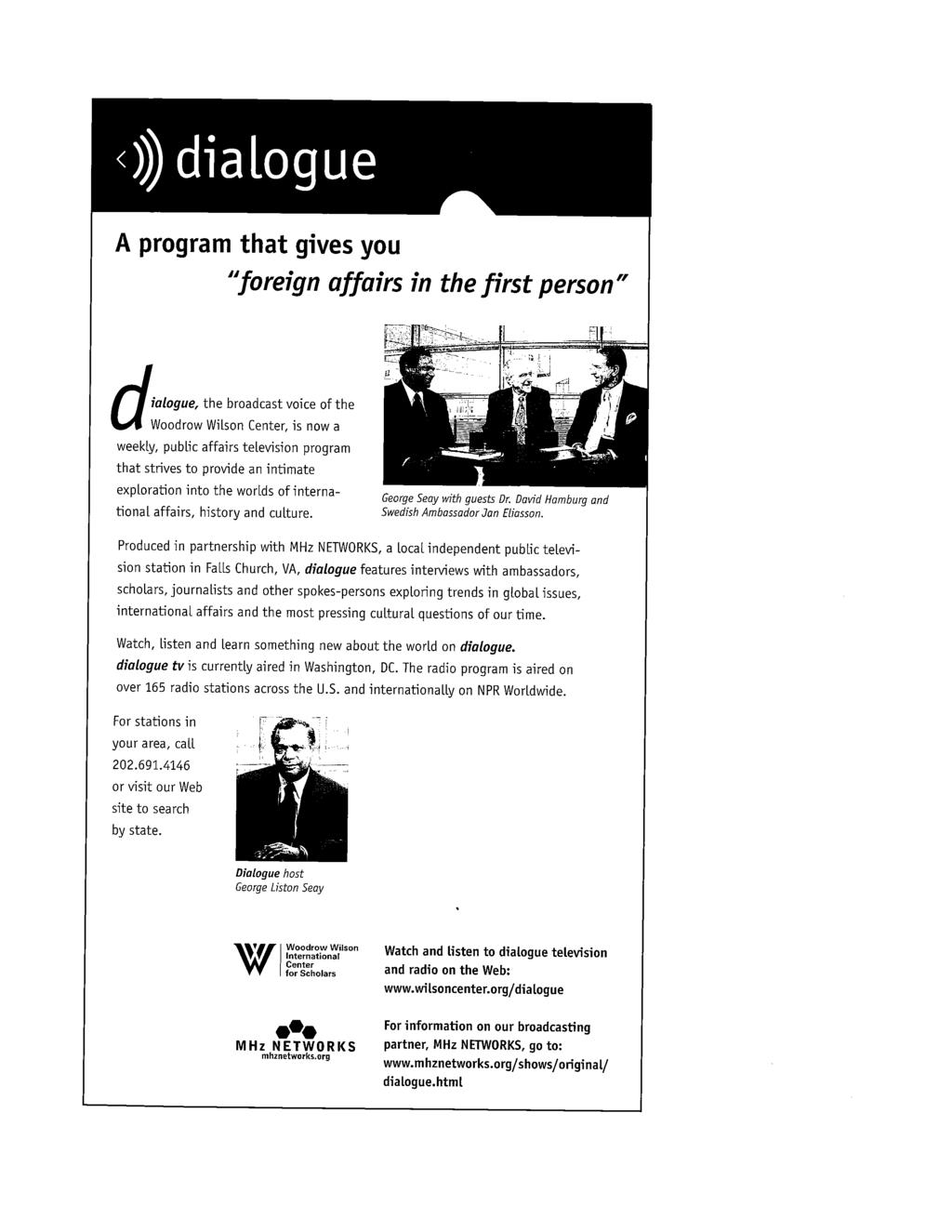 "~II A program that gives you ""foreign affairs in the first person"" d ialogue, the broadcast voice of the Woodrow Wilson Center, is now a weekly, public affairs television program that strives to"