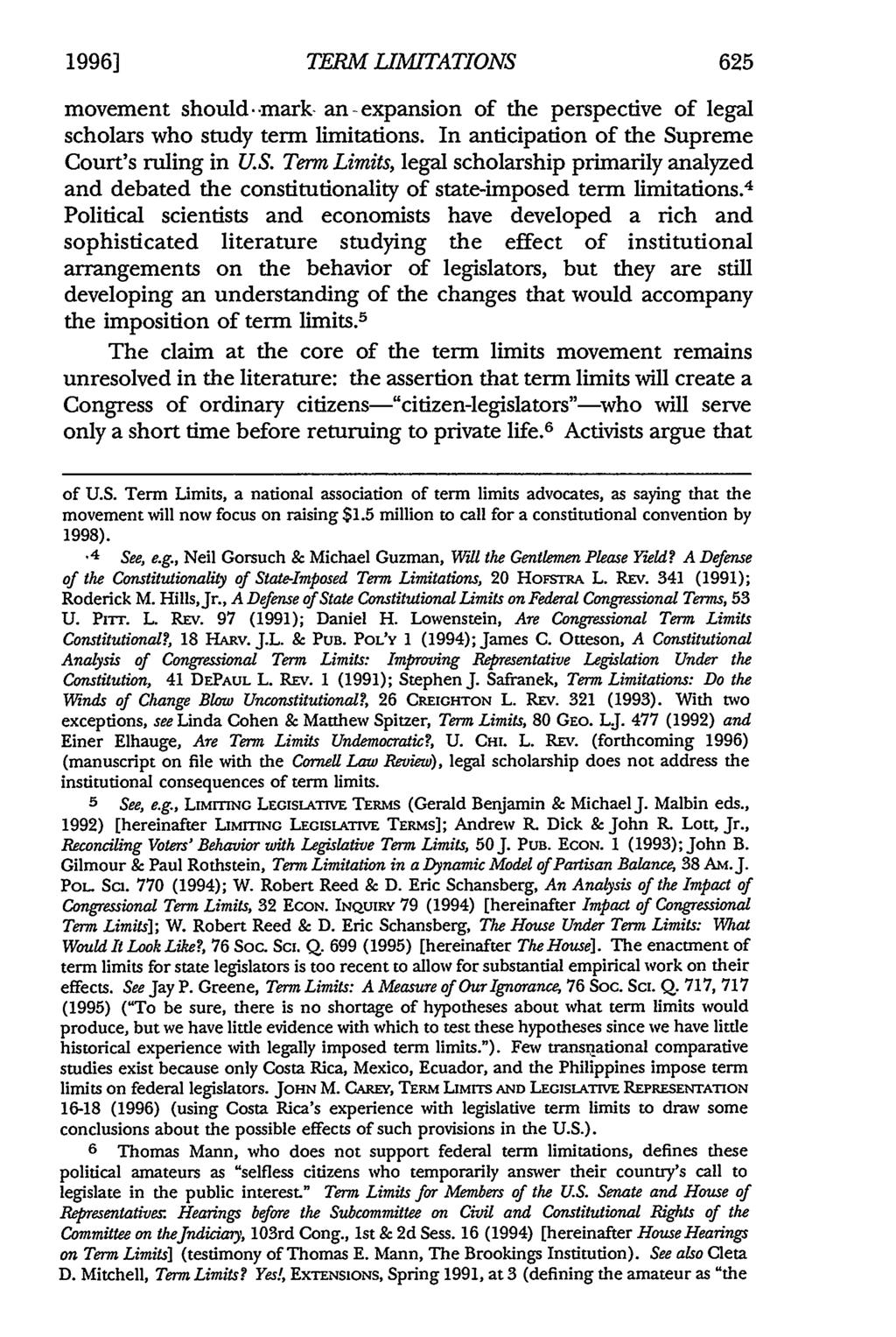 1996] TERM LIMITATIONS movement should..mark- an-expansion of the perspective of legal scholars who study term limitations. In anticipation of the Supreme Court's ruling in U.S. Term Limits, legal scholarship primarily analyzed and debated the constitutionality of state-imposed term limitations.