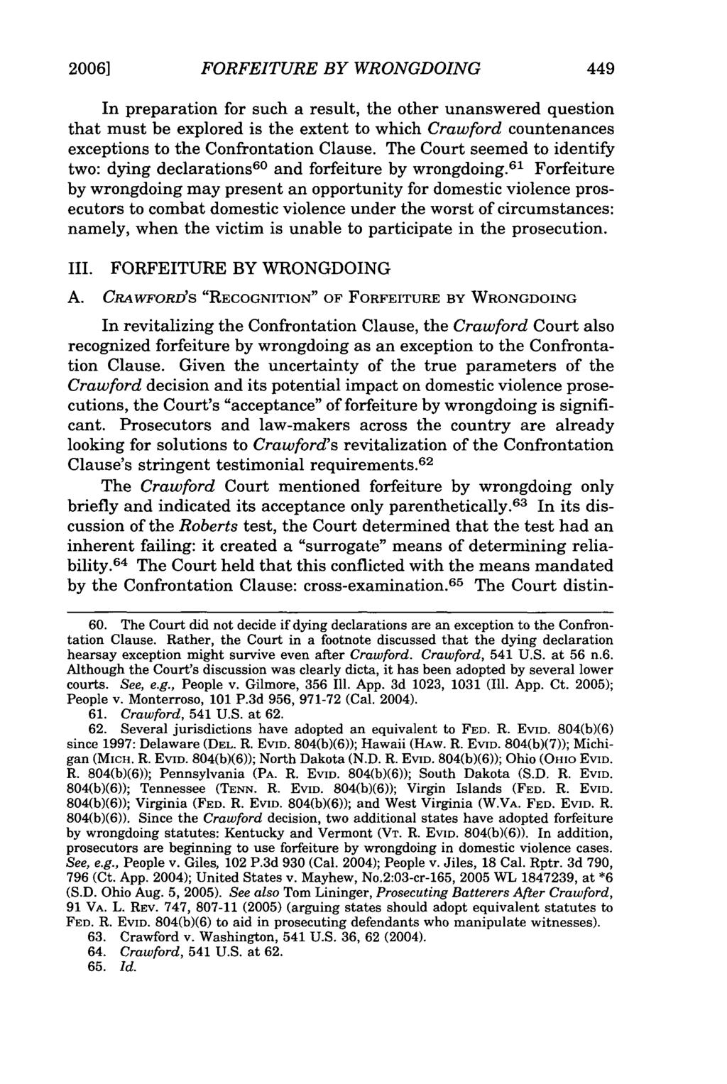 2006] FORFEITURE BY WRONGDOING In preparation for such a result, the other unanswered question that must be explored is the extent to which Crawford countenances exceptions to the Confrontation