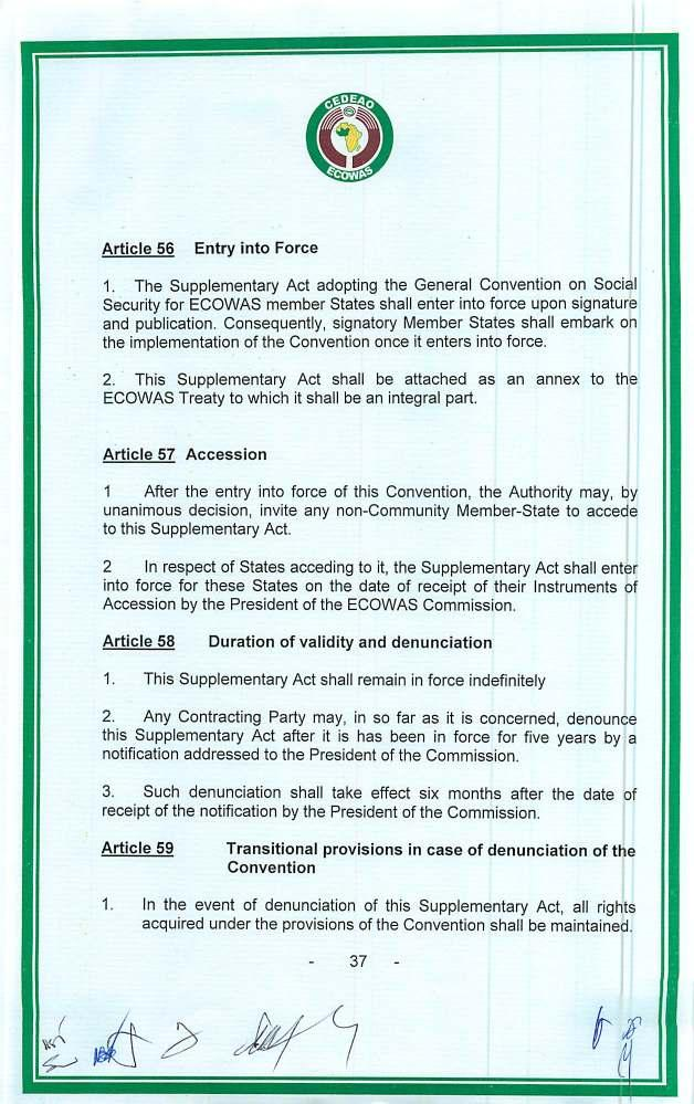 Article 56 Entry into Force 1. The Supplementary Act adopting the General Convention on Social Security for ECOWAS member States shall enter into force upon signature and publication.
