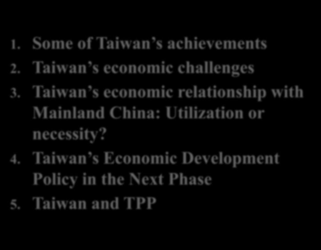 Outline 1. Some of Taiwan s achievements 2. Taiwan s economic challenges 3.