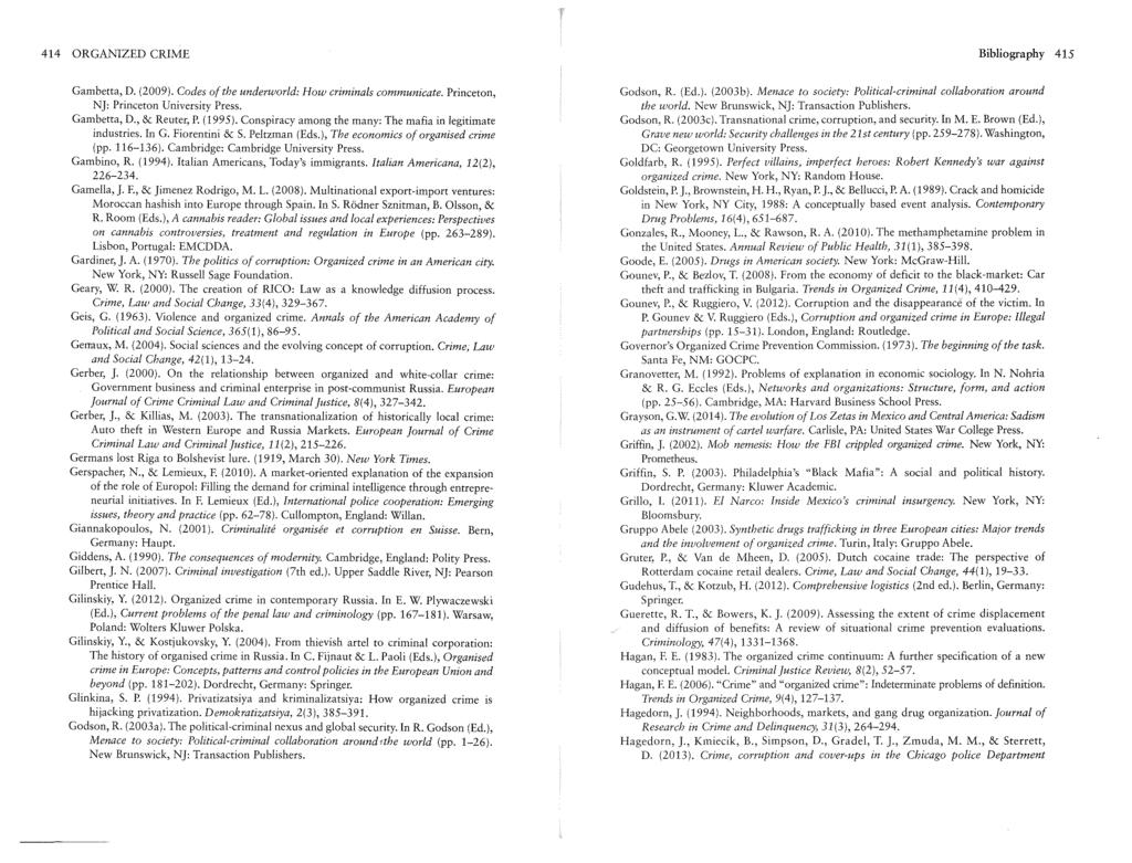 414 ORGANIZED CRIME Bibliography 415 Gambetta, D. (2009). Codes of the underworld: How criminals communicate. Princeton, NJ: Princeton University Press. Gambetta, D., & Reuter, P. (1995).
