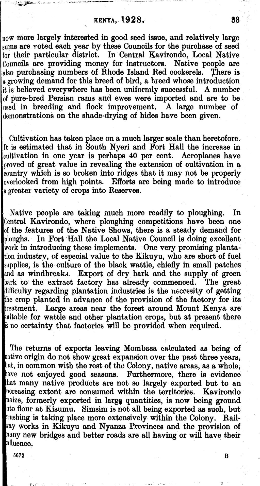 KENYA, 1928. 38 now more largely interested in good seed issue, and relatively large sums are voted each year by these Councils for the purchase of seed for their particular district.