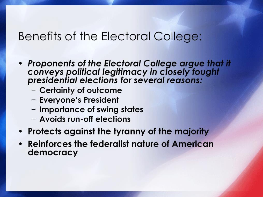Proponents of the Electoral College argue that it conveys political legitimacy in closely fought presidential elections.