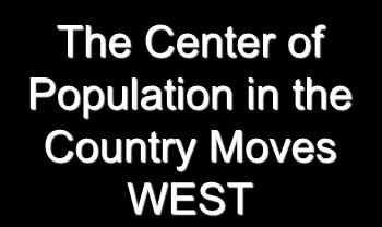 The Center of Population in the Country Moves