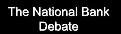 The National Bank Debate Nicholas Biddle President Jackson Opposition to the 2 nd B.U.S.