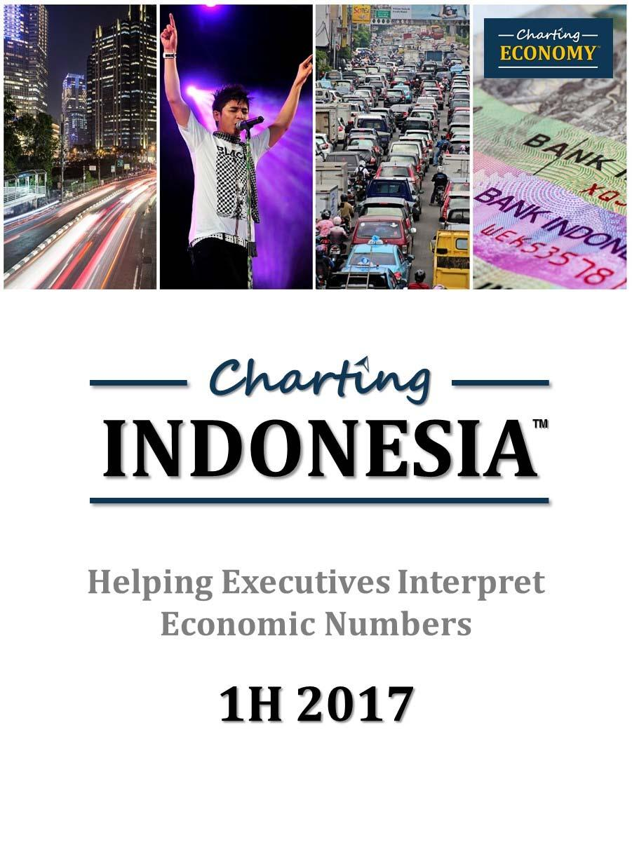 Charting Indonesia s Economy, 1H 2017 Designed to help executives interpret economic numbers and incorporate