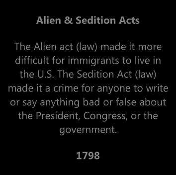 dition Acts The Alien act (law) made it more difficult for immigrants to live in the U.S.