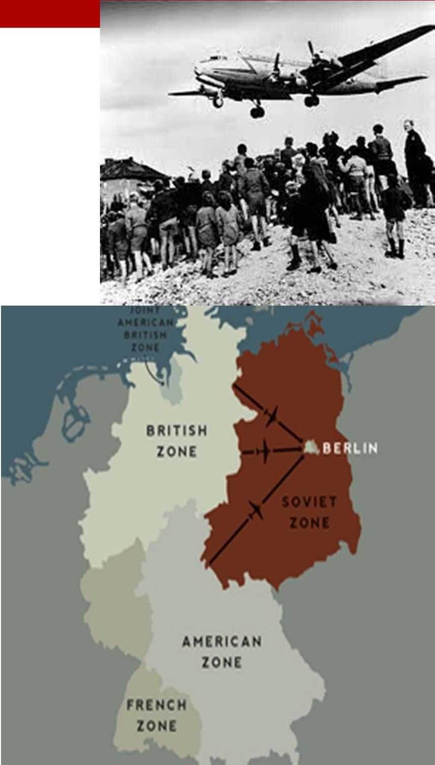 Berlin Blockade and Airlift (1948) Soviets blocked all routes into West Berlin (cut off food/coal; caused starvation and poverty) British