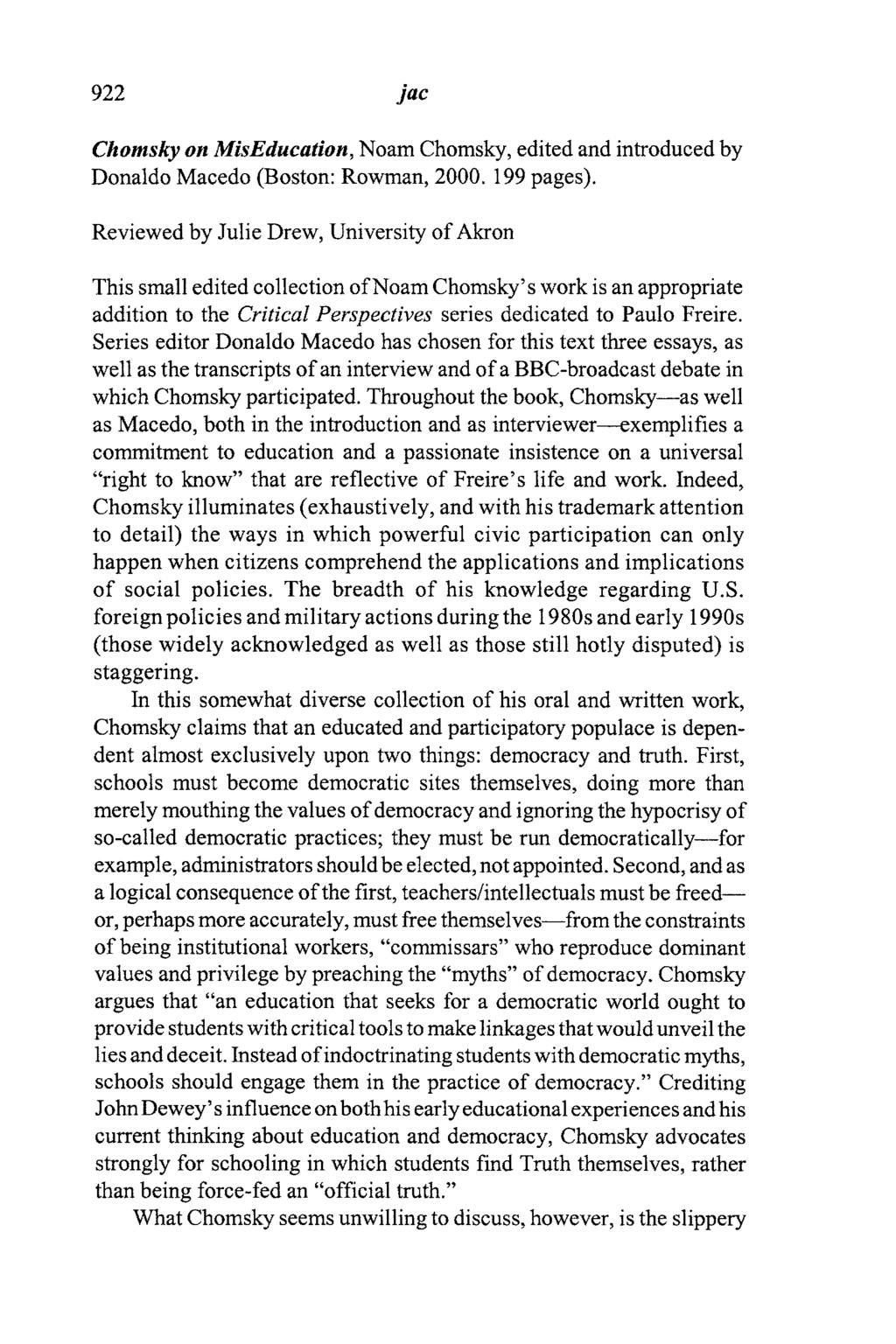922 jac Chomsky on MisEducation, Noam Chomsky, edited and introduced by Donaldo Macedo (Boston: Rowman, 2000. 199 pages).