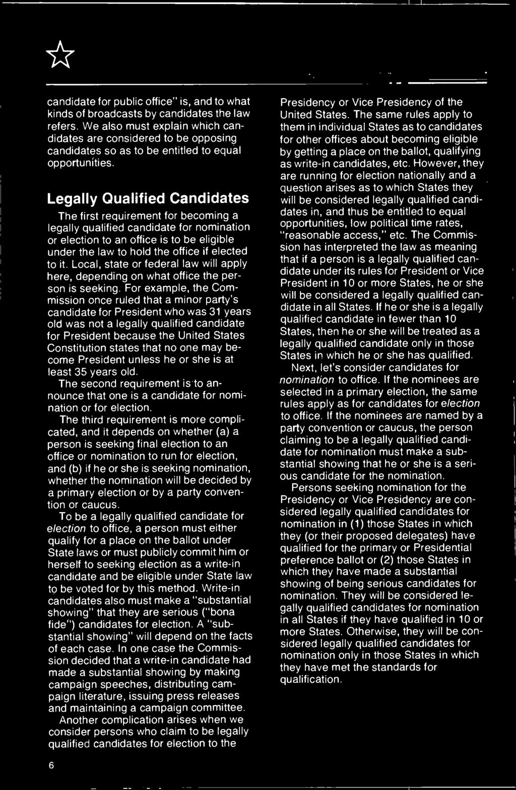 Legally Qualified Candidates The first requirement for becoming a legally qualified candidate for nomination or election to an office is to be eligible under the law to hold the office if elected to