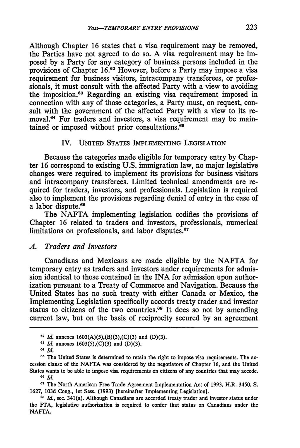 Yost: NAFTA--Temporary Entry Provisions--Immigration Dimensions Yost-TEMPORARY ENTRY PROVISIONS Although Chapter 16 states that a visa requirement may be removed, the Parties have not agreed to do so.