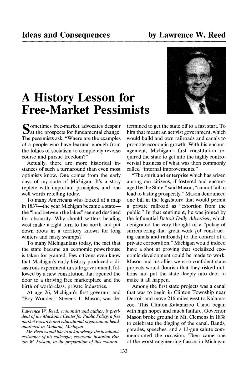Ideas and Consequences by Lawrence W. Reed A History Lesson for Free-Market Pessimists Sometimes free-market advocates despair at the prospects for fundamental change.