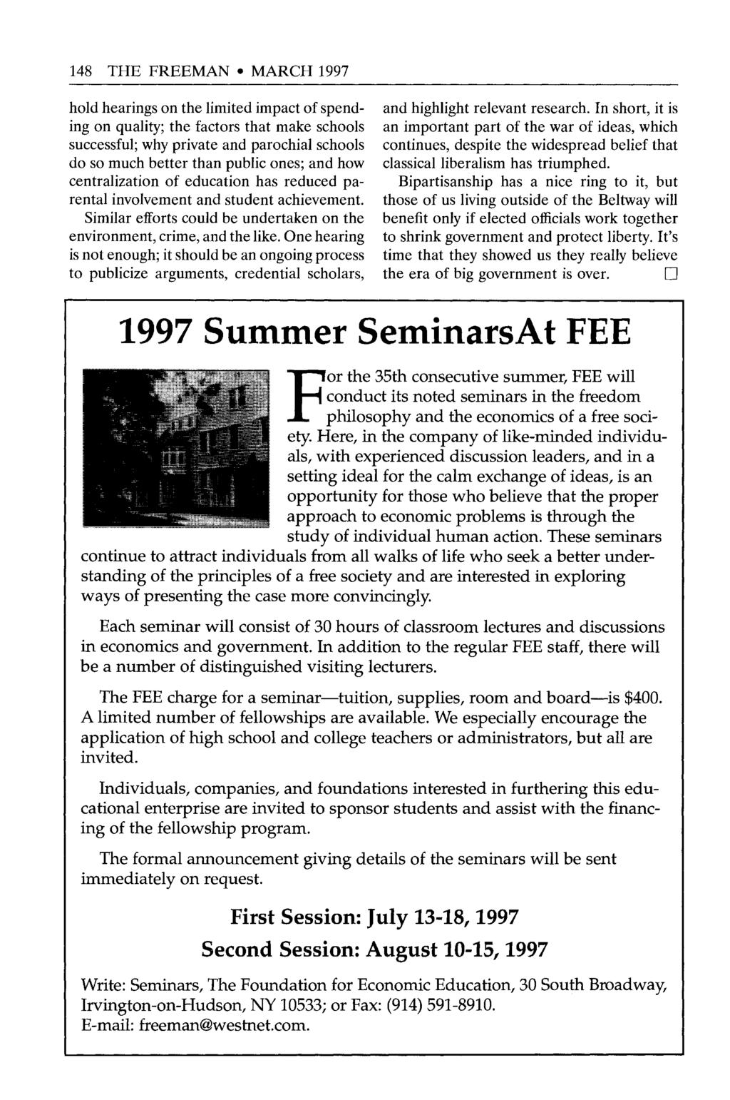 148 THE FREEMAN MARCH 1997 hold hearings on the limited impact of spending on quality; the factors that make schools successful; why private and parochial schools do so much better than public ones;