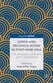 and examines its implications for memory, international relations, and reconciliation in Asia.