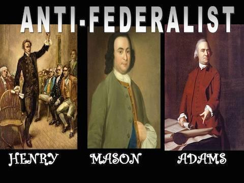 ANTI-FEDERALISTS Opposed the Constitution They felt that it made the national government too strong and the state government would be too