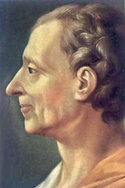 Baron de Montesquieu, 1689-1755 Believed in a separation of powers in government Legislative, Executive and