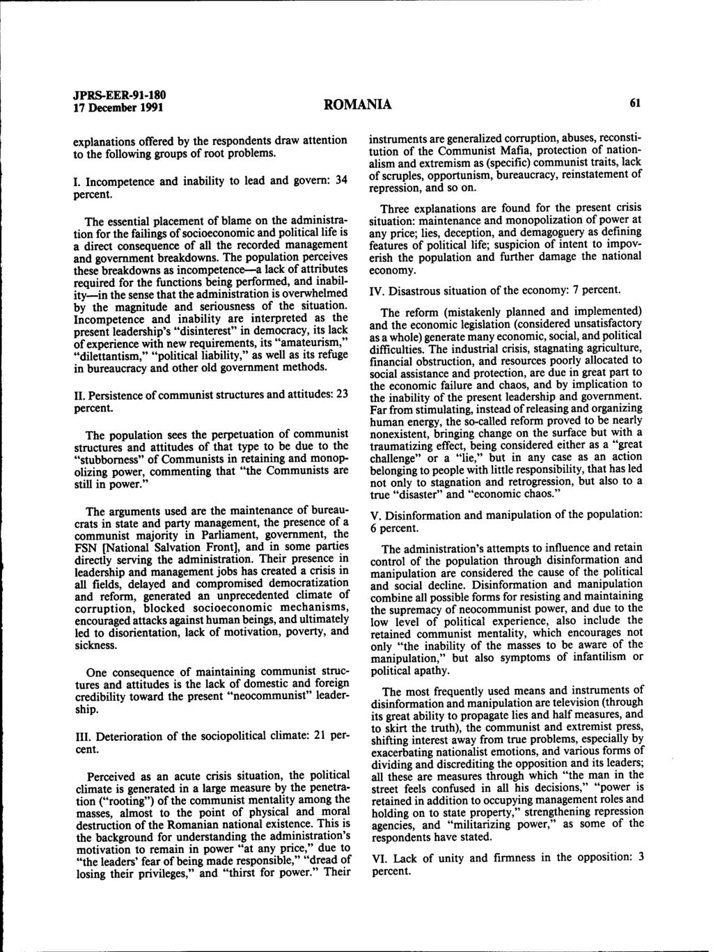 17 December 1991 ROMANIA 61 explanations offered by the respondents draw attention to the following groups of root problems. I. Incompetence and inability to lead and govern: 34 percent.
