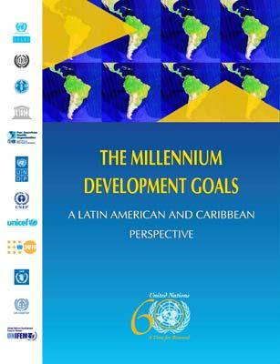 CENTRAL AREAS OF THE INSTITUTION'S WORK The Millennium Development Goals: A Latin American and Caribbean Perspective Detailed overview of the situation of the countries of the region in terms of