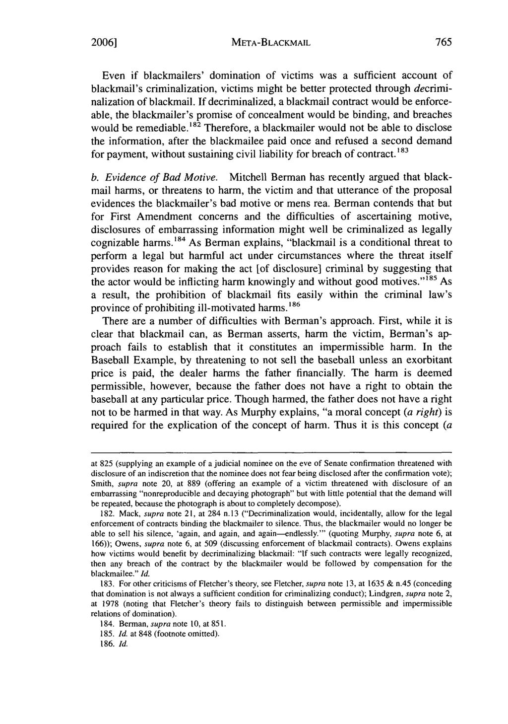 2006] META-BLACKMAIL Even if blackmailers' domination of victims was a sufficient account of blackmail's criminalization, victims might be better protected through decriminalization of blackmail.