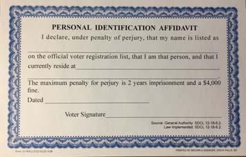 If the voter is on the registration list and does not have in their possession a valid identification, the voter may retrieve an ID or complete a Personal Identification Affidavit (ARSD 05:02:05:25).