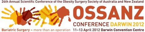 7 Asia Pacific Chapter NEWS I am delighted to announce that the Obesity Surgery Society of Australia & New Zealand (OSSANZ) 24th Annual Conference will be held in Darwin from 11th to 13th April 2012.