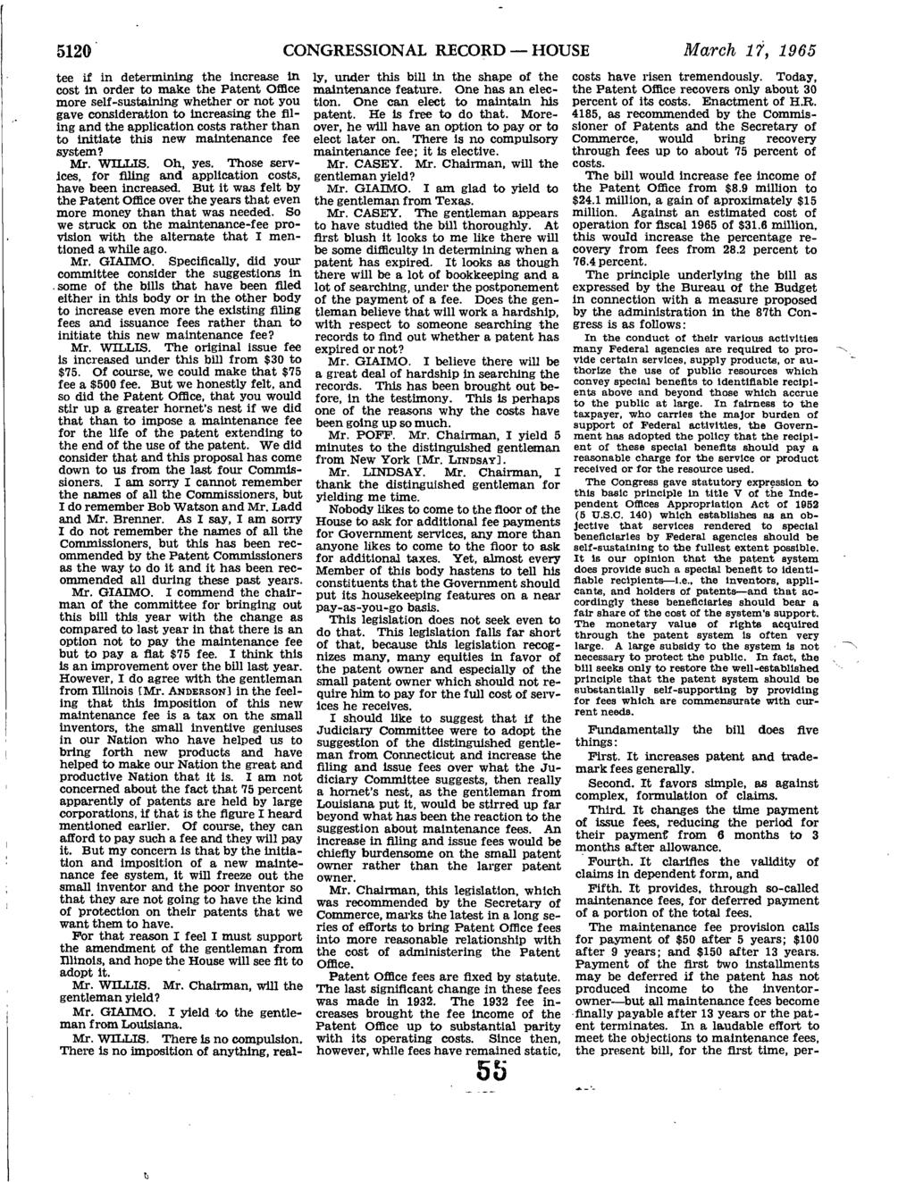 5120 CONGRESSIONAL RECORD HOUSE March 17, 1965 tee if in determining the increase in cost in order to make the Patent Office more self-sustaining whether or not you gave consideration to increasing