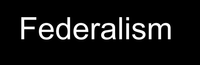 Federalism Federalism is a compromise between an allpowerful central government and an independent state government.