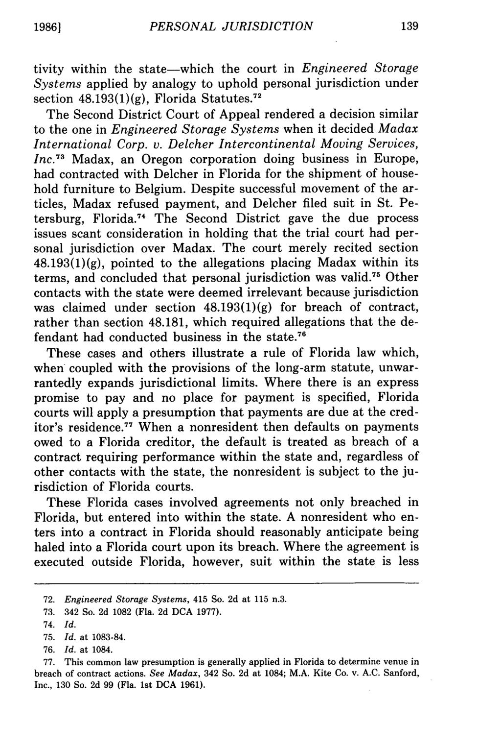 19861 PERSONAL JURISDICTION tivity within the state-which the court in Engineered Storage Systems applied by analogy to uphold personal jurisdiction under section 48.193(1)(g), Florida Statutes.