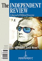 Newsletter of the Independent Institute 5 THE INDEPENDENT REVIEW The Real Alexander Hamilton THE INDEPENDENT REVIEW SPRING 2017 esubscriptions Now Available!