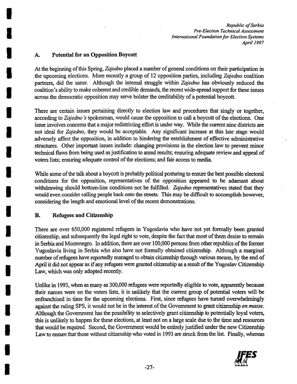 A. Potential for an Opposition Boycott Republic of Serbia Pre-Election Technical Assessment nternational Foundationfor Election Systems April 1997 At the beginning of this Spring, Zajedno placed a