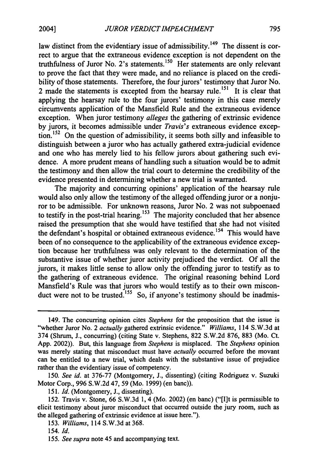 2004] Mudd: Mudd: Liberalizing the Mansfield Rule in Missouri: JUROR VERDICTIMPEACHMENT law distinct from the evidentiary issue of admissibility.