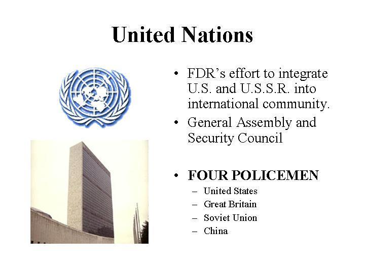 The United Nations The Big Three all agreed on establishing this international peace keeping organization