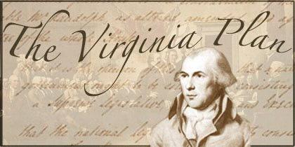 Virginia Plan James Madison - Creator of Virginia Plan (Big