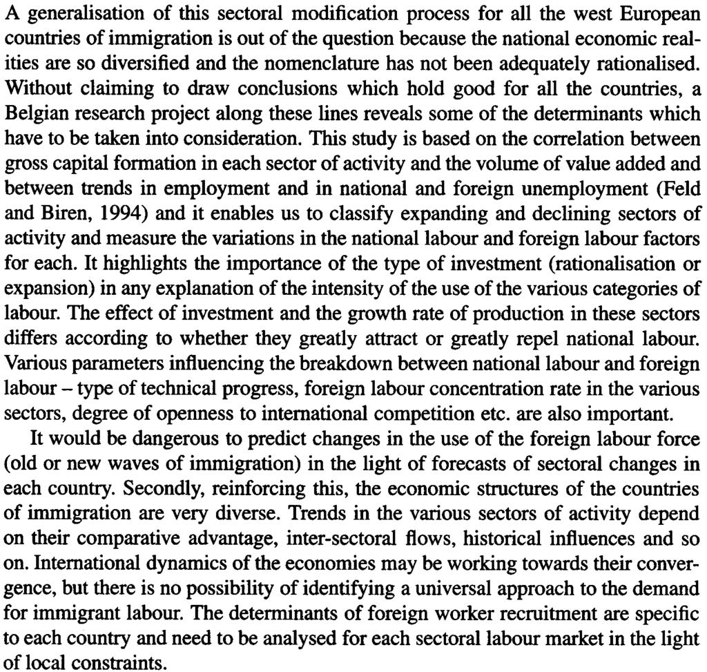 A generalisation of this sectoral modification process for all the west European countries of immigration is out of the question because the national economic realities are so diversified and the