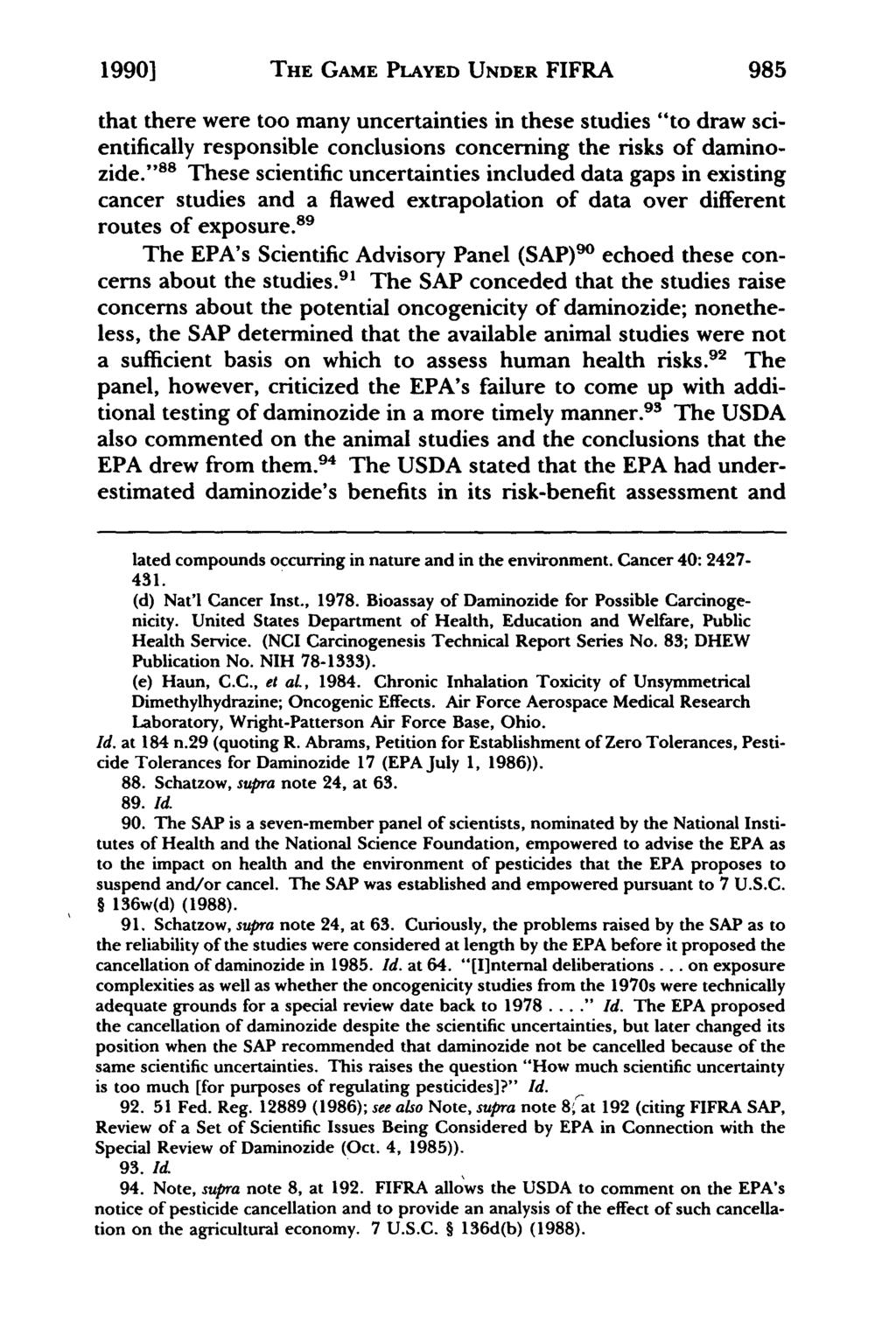 "1990] THE GAME PLAYED UNDER FIFRA 985 that there were too many uncertainties in these studies ""to draw scientifically responsible conclusions concerning the risks of daminozide."