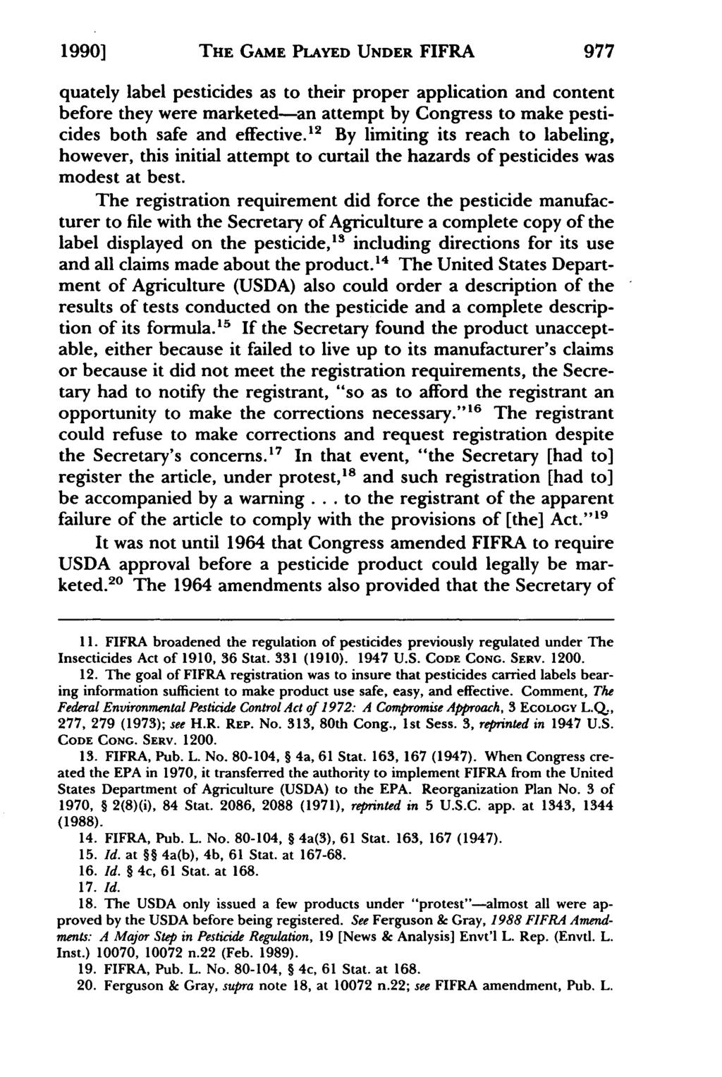 1990] THE GAME PLAYED UNDER FIFRA 977 quately label pesticides as to their proper application and content before they were marketed-an attempt by Congress to make pesticides both safe and effective.