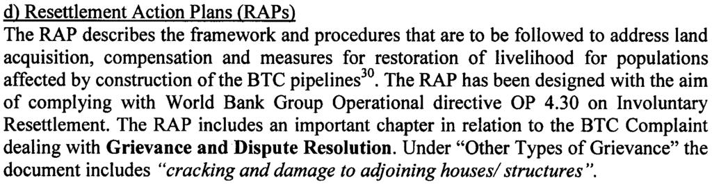 The Routing reports comprise the justification for the BTC pipeline route selection d) Resettlement Action Plans (RAPs ) The RAP describes the framework and procedures that are to be followed to