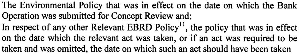 Assessors shall examine: The Environmental Policy that was in effect on the date on which the Bank Operation was submitted for Concept Review and; In respect of any other Relevant EBRD Policy!