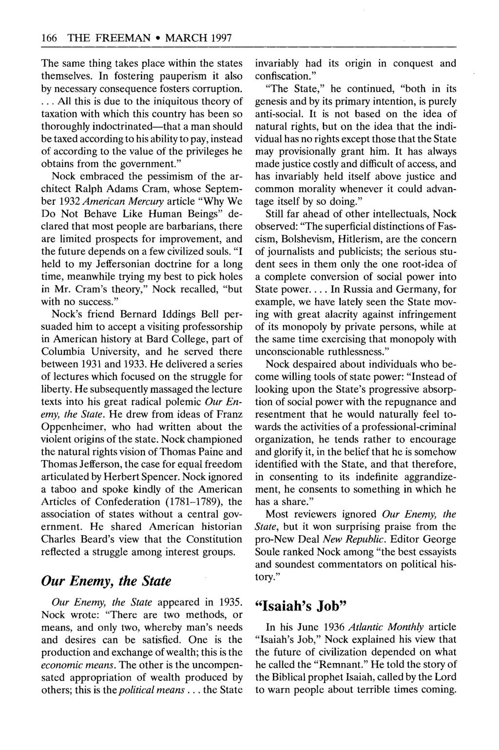 166 THE FREEMAN MARCH 1997 The same thing takes place within the states themselves. In fostering pauperism it also by necessary consequence fosters corruption.