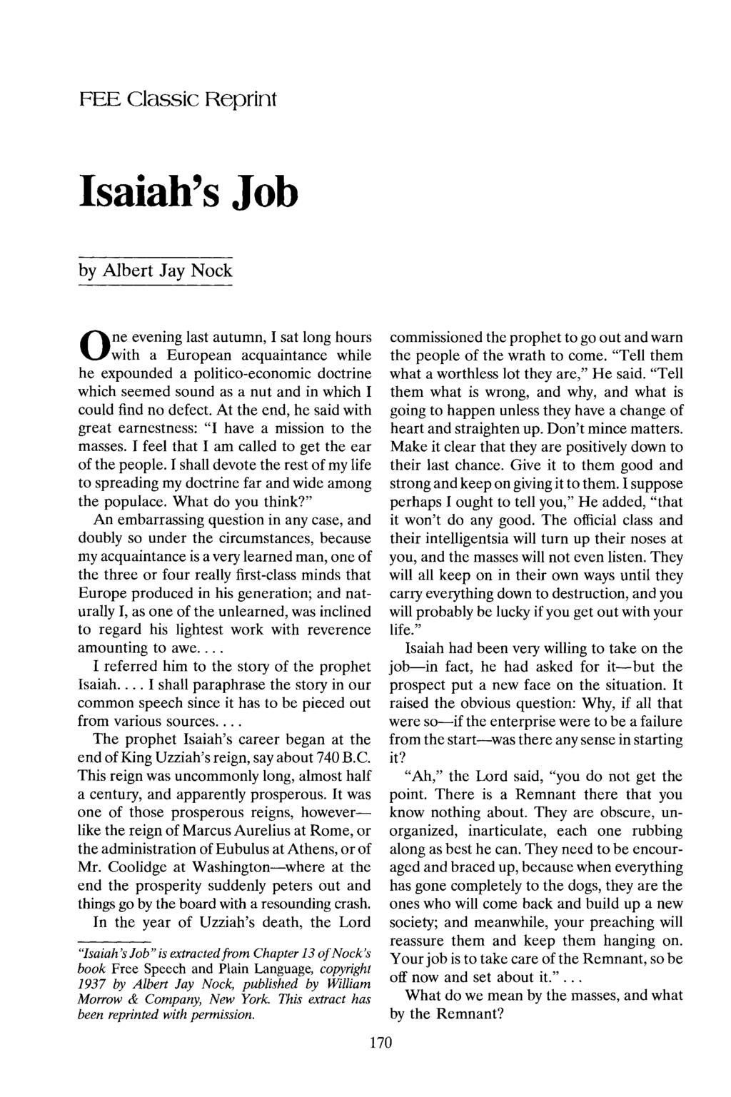 FEE Classic Reprint Isaiah's Job by Albert Jay Nock One evening last autumn, I sat long hours with a European acquaintance while he expounded a politico-economic doctrine which seemed sound as a nut
