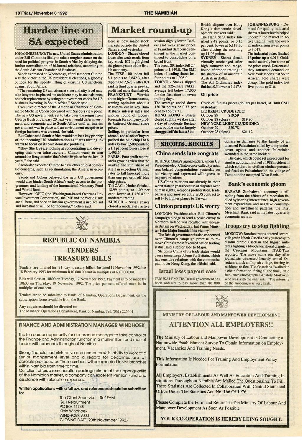 10' Frjday November 6 1992 THENAMIBIAN I Market round-up Here is how major stock markets outside the United States ended yesterday: 10HANNESBURG: The new United States administration LONDON - Shares