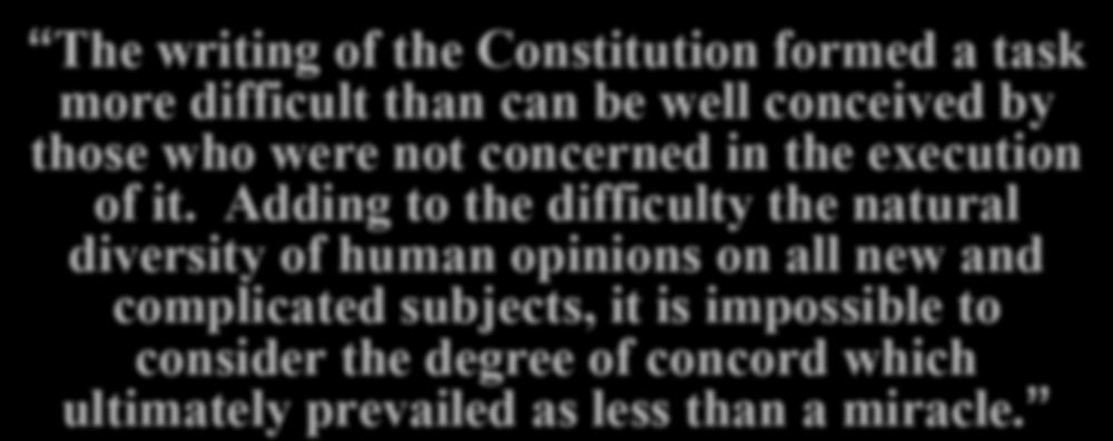 madconst The writing of the Constitution formed a task more difficult than can be well conceived by those who were not
